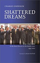 Shattered Dreams: The Failure of the Peace Process in the Middle East 1995-2002