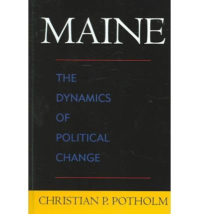 { MAINE: THE DYNAMICS OF POLITICAL CHANGE } By Potholm, Christian P ( Author ) [ Oct - 2005 ] [ Hardcover ]