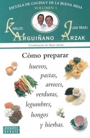 Descargar Libro Como Preparar Huevos,Pastas,Arroces,Verduras,Legumbres,Hongos Y Hierba (Toros (cossio)) de Arguiñano/arzak/anton