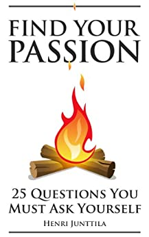 Find Your Passion: 25 Questions You Must Ask Yourself by [Junttila, Henri]