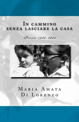 In Cammino Senza Lasciare La Casa: Poesie 1980-2015
