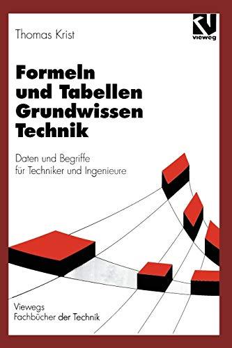 Formeln und Tabellen Grundwissen Technik: Daten Und Begriffe Für Techniker Und Ingenieure (Viewegs Fachbücher Der Technik) (German Edition)