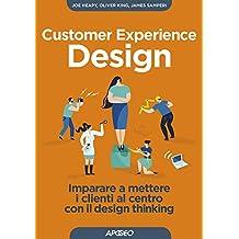 Customer Experience Design: Imparare a mettere i clienti al centro con il design thinking (Italian Edition)