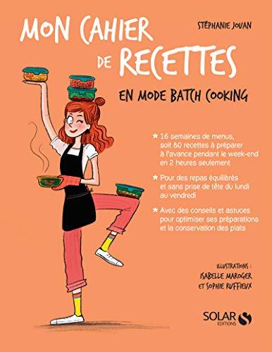 Mon cahier de recettes en mode batch cooking par Stéphanie JOUAN,Isabelle MAROGER,Sophie RUFFIEUX