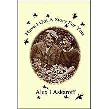 [Have I Got a Story for You] (By: Alexander Ian Askaroff) [published: July, 2013]