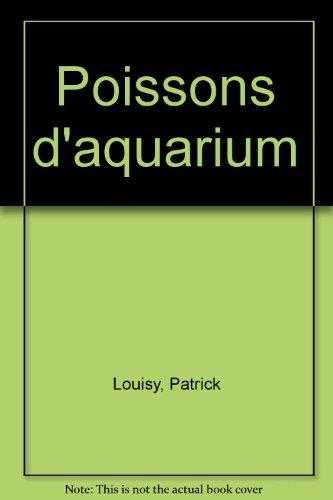 Poissons d'aquarium par Patrick Louisy, Pascal Robin
