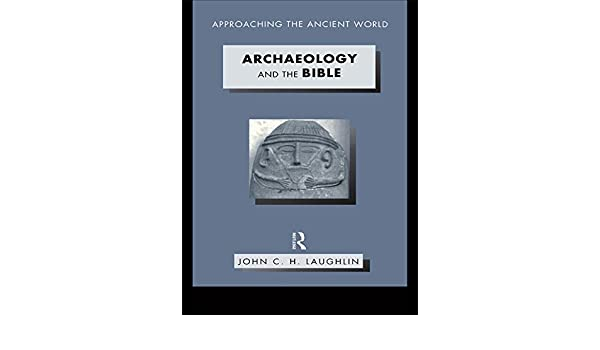 Archaeology and the Bible (Approaching the Ancient World)