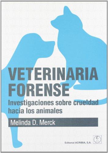 Veterinaria forense: investigaciones sobre crueldad hacia los animales por Melinda Merck