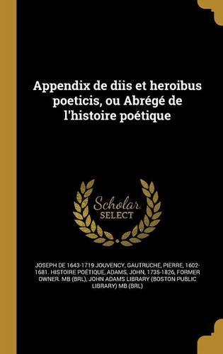 Appendix de Diis Et Heroibus Poeticis, Ou Abrege de L'Histoire Poetique