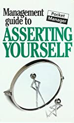 The Management Guide to Asserting Yourself (Management Guides)