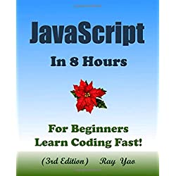JAVASCRIPT: In 8 Hours, For Beginners, Learn Coding Fast! (3rd Edition)