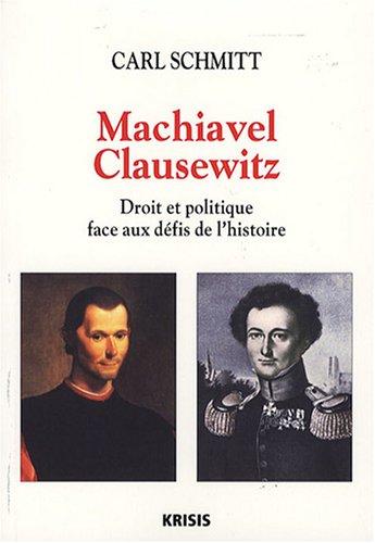 Machiavel-Clausewitz : Droit et politique face au défis de l'histoire