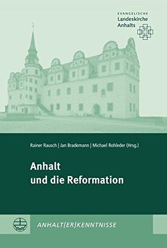 Anhalt und die Reformation (ANHALT[ER]KENNTNISSE, Band 2)