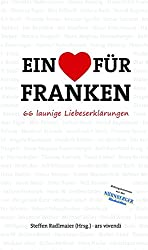 Ein Herz für Franken - 66 launige Liebeserklärungen