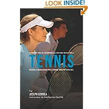 La Frontière Finale De L'entraînement a la Résistance pour le Tennis: Utiliser la Visualisation pour Atteindre Votre Potentiel Réel (French Edition)
