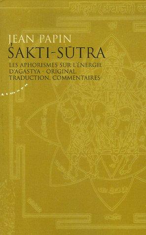 Sakti-sutra : Les aphorismes sur l'énergie d'Agastya par Jean Papin