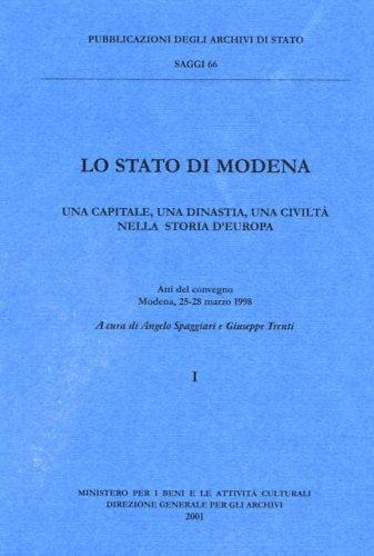 Lo Stato di Modena. Una capitale, una dinastia, una civiltà nella storia d'Europa. Atti del Convegn