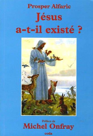 Jésus a-t-il existé ? : Et autres textes