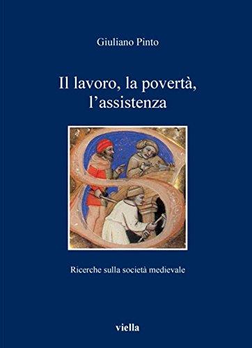 Il lavoro, la povertà, l'assistenza: Ricerche sulla società (I libri di Viella Vol. 73) (Italian Edition) di Giuliano Pinto