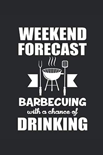 WEEKEND FORECAST BARBECUING WITH A CHANCE OF DRINKING: für Grillmeister Notizbuch Barbecue Notebook Grill BBQ Journal 6x9 kariert squared
