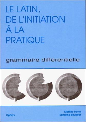 Le latin : de l'initiation à la pratique. Grammaire différentielle, volume 1 par Boularot, Furno (Broché)
