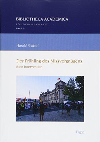 Der Frühling des Missvergnügens: Eine Intervention (Bibliotheca Academica - Reihe Politikwissenschaft, Band 3)