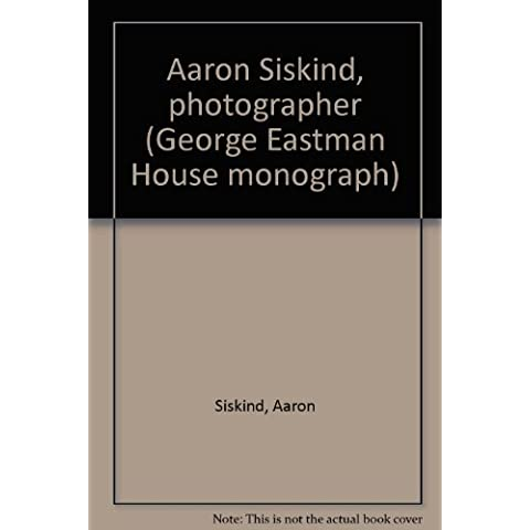Aaron Siskind, photographer (George Eastman House monograph)