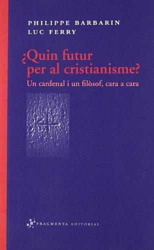 ¿Quin futur per al cristianisme?: Un cardenal i un filòsof, cara a cara (Assaig)