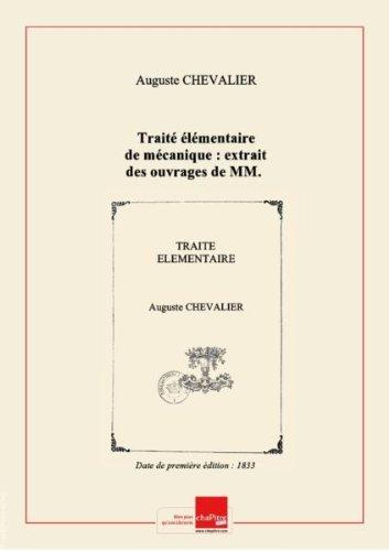 Traité élémentaire de mécanique : extrait des ouvrages de MM. Christian, Francoeur, Hachette, Poinsot, Poisson, etc. / par M. Auguste Chevalier,... [Edition de 1833]