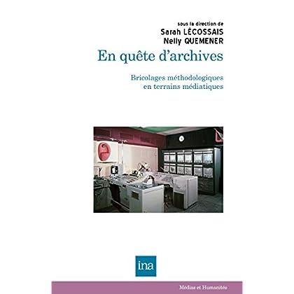 En quête d'archives: Bricolages méthodologiques en terrains médiatiques (Médias et Humanités)