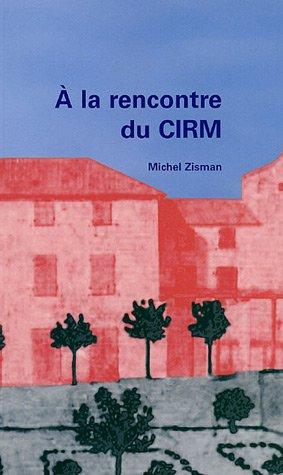 Gazette des Mathématiciens, Supplément au N°108 : A la rencontre du CIRCM : Et de ceux qui ont contribué à sa création