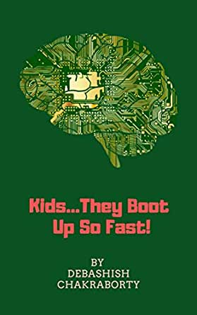 Kids They Boot Up So Fast A Preview Of The Five Year Old Man Ebook Chakraborty Debashish Amazon In Kindle Store