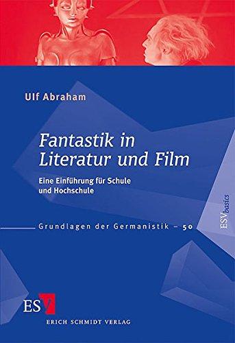 fantastik-in-literatur-und-film-eine-einfuhrung-fur-schule-und-hochschule-grundlagen-der-germanistik