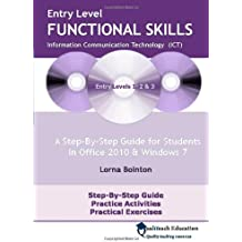 Entry Level Functional Skills Information Communication Technology (ICT): A Step-by-step Guide for Students in Office 2010 and Windows 7