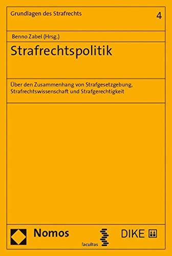 Strafrechtspolitik: Über den Zusammenhang von Strafgesetzgebung, Strafrechtswissenschaft und Strafgerechtigkeit (Grundlagen des Strafrechts)