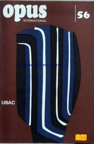 OPUS INTERNATIONAL [No 56] du 01/06/1975 - DOSSIER RAOUL UBAC - UNE ARCHETYPOLOGIE PAR JEAN-CLARENCE LAMBERT - UBAC PAR JEAN-LOUIS PRADEL - AU CREDIT DU PIRE - POUR RAOUL UBAC PAR ROGER CAILLOIS - CESAR DOMELA PAR JEAN LAUDE - LE NOUVEAU FROMANGER OU LE DESIR DE LA PEINTURE EST PARTOUT PAR ALAIN JOUFFROY - DEGOTTEX PAR J.L.P. - LESTIE PAR JEAN-MARIE PONTEVIA - LES CHANTIERS ORGANIQUES DE DOMINIQUE D'ACHER PAR A.J. - TANIA MOURAUD PAR ALINE DALLIER - ACTUALITES PAR CLAUDE BOUYEURE.