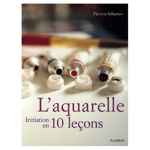 L'aquarelle : Initiation en 10 leçons