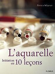 L'aquarelle : Initiation en 10 leçons