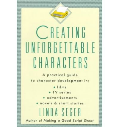 [(Creating Unforgettable Characters: Practical Guide to Character Development in Films, TV Series, Advertisements, Novels and Short Stories)] [Author: Linda Seger] published on (December, 1990)