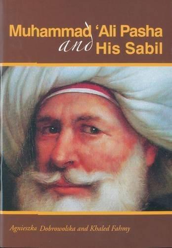 Muhammad Ali Pasha and His Sabil by Agnieszka Dobrowolska (2005-03-01)