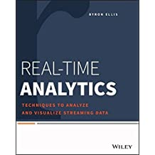 Real-Time Analytics: Techniques to Analyze and Visualize Streaming Data by Byron Ellis (2014-07-21)