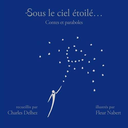 Sous le ciel étoilé... : Contes et paraboles par Charles Delhez