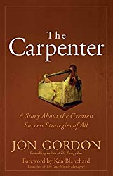 The Carpenter: A Story About the Greatest Success Strategies of All by Jon Gordon