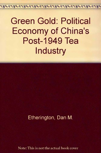 green-gold-the-political-economy-of-chinas-post-1949-tea-industry