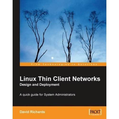 Linux Thin Client Networks Design and Deployment: A quick guide for System Administrators by David Richards (2007-08-20)