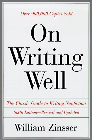 On Writing Well: The Classic Guide to Writing Nonfiction by William Knowlton Zinsser (1998-04-01)