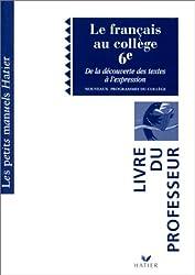 Le français au collège 6ème. De la découverte des textes à l'expression, Professeur