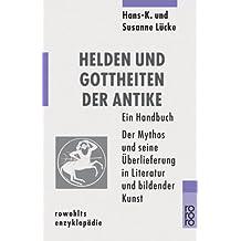 Helden und Gottheiten der Antike: Der Mythos und seine Überlieferung in Literatur und bildender Kunst: Ein Handbuch