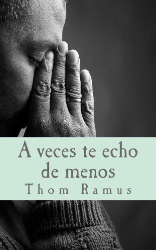 A veces te echo de menos: Primer Poemario por Thom Ramus
