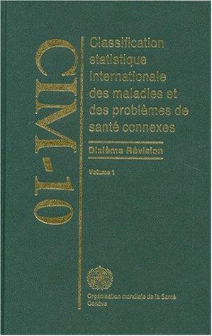 Classification statistique internationale des maladies et des problèmes de santé connexes : Volume 1, 10e révision